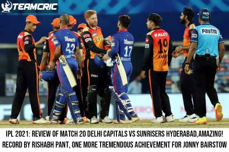 IPL 2021 Review of match 20 Delhi Capitals vs Sunrisers Hyderabad,Amazing!Record by Rishabh Pant, one more tremendous achievement for Jonny Bairstow