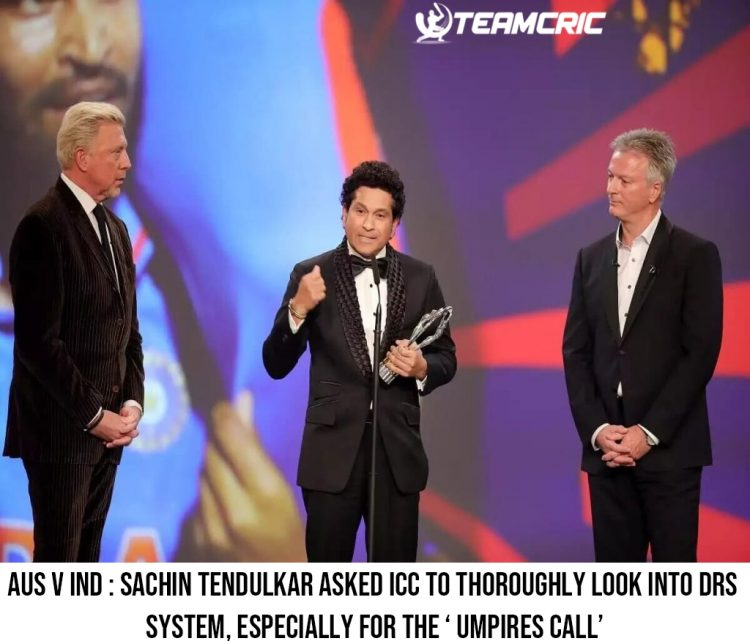 AUS V IND Sachin Tendulkar asked ICC to thoroughly look into DRS system, especially for the ' Umpires call'