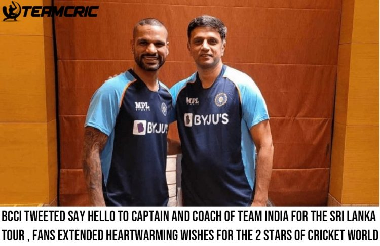 BCCI tweeted say hello to captain and coach of team India for the Sri Lanka tour , fans extended heartwarming wishes for the 2 stars of cricket world
