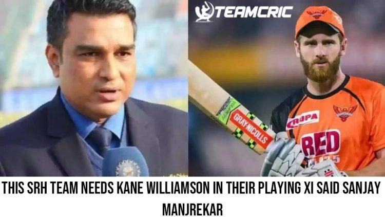 This SRH team needs Kane Williamson in their playing XI said Sanjay ManjrekarThis SRH team needs Kane Williamson in their playing XI said Sanjay Manjrekar